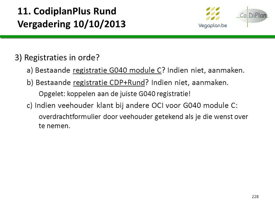11. CodiplanPlus Rund Vergadering 10/10/2013 3) Registraties in orde? a) Bestaande registratie G040 module C? Indien niet, aanmaken. b) Bestaande regi