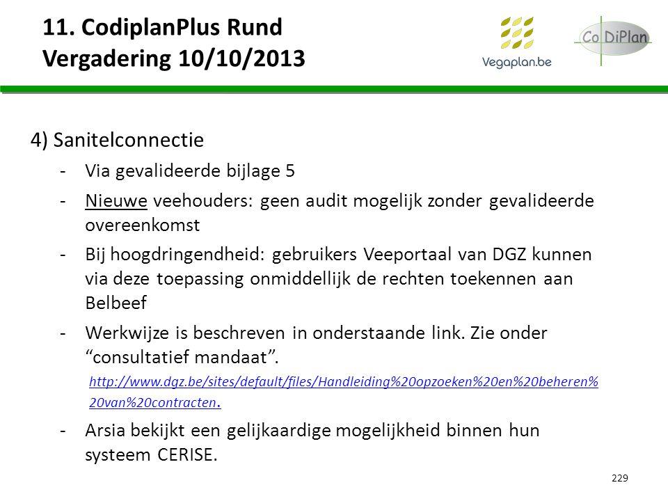 11. CodiplanPlus Rund Vergadering 10/10/2013 4) Sanitelconnectie -Via gevalideerde bijlage 5 -Nieuwe veehouders: geen audit mogelijk zonder gevalideer