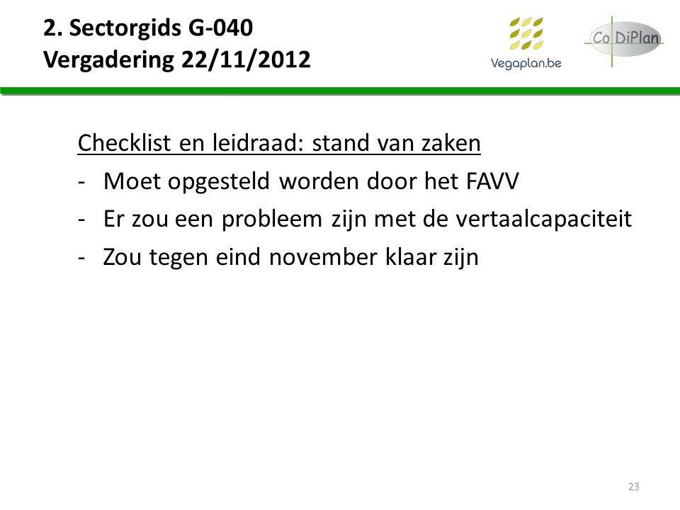 2. Sectorgids G-040 Vergadering 22/11/2012 23 Checklist en leidraad: stand van zaken -Moet opgesteld worden door het FAVV -Er zou een probleem zijn me