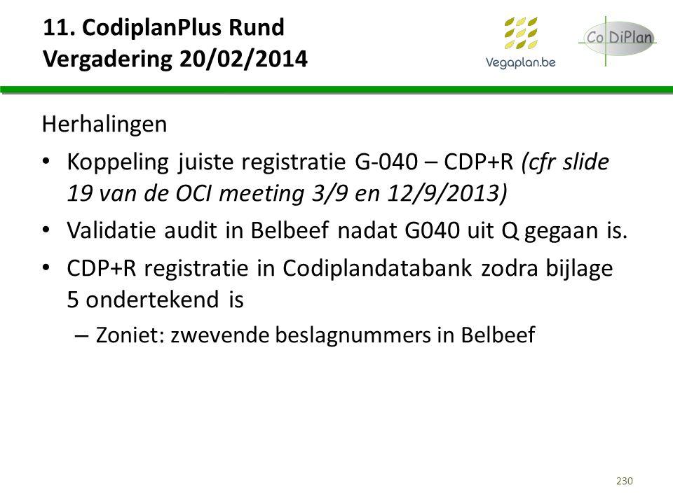 11. CodiplanPlus Rund Vergadering 20/02/2014 Herhalingen Koppeling juiste registratie G-040 – CDP+R (cfr slide 19 van de OCI meeting 3/9 en 12/9/2013)
