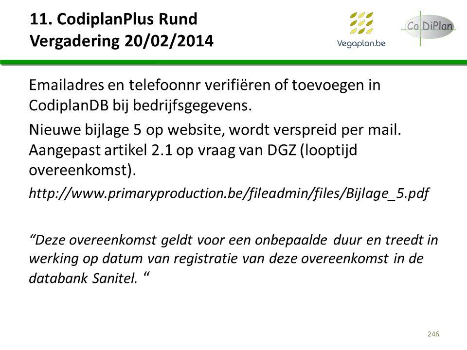 11. CodiplanPlus Rund Vergadering 20/02/2014 Emailadres en telefoonnr verifiëren of toevoegen in CodiplanDB bij bedrijfsgegevens. Nieuwe bijlage 5 op