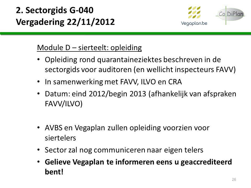 2. Sectorgids G-040 Vergadering 22/11/2012 Module D – sierteelt: opleiding Opleiding rond quarantaineziektes beschreven in de sectorgids voor auditore