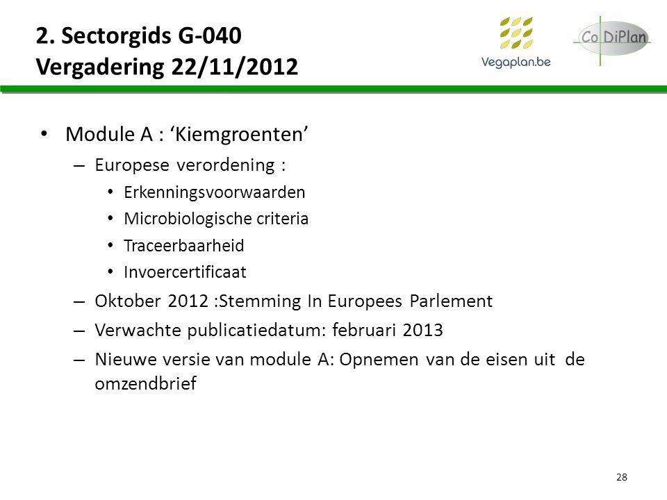 28 2. Sectorgids G-040 Vergadering 22/11/2012 Module A : 'Kiemgroenten' – Europese verordening : Erkenningsvoorwaarden Microbiologische criteria Trace