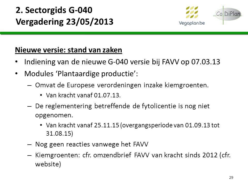 2. Sectorgids G-040 Vergadering 23/05/2013 Nieuwe versie: stand van zaken Indiening van de nieuwe G-040 versie bij FAVV op 07.03.13 Modules 'Plantaard