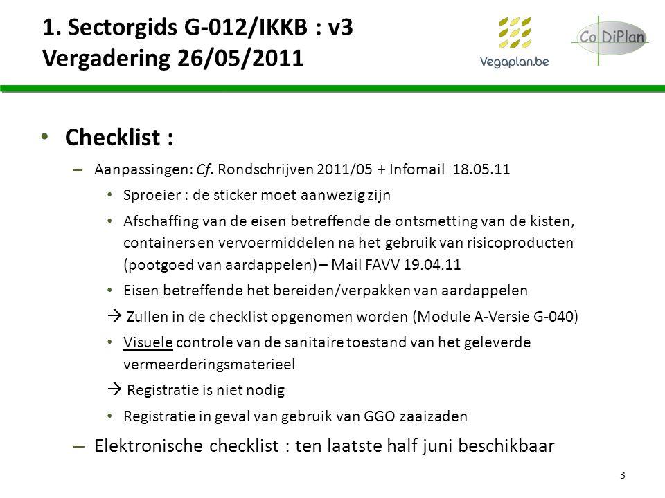 1. Sectorgids G-012/IKKB : v3 Vergadering 26/05/2011 Checklist : – Aanpassingen: Cf. Rondschrijven 2011/05 + Infomail 18.05.11 Sproeier : de sticker m
