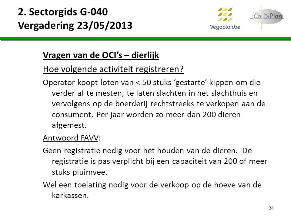 2. Sectorgids G-040 Vergadering 23/05/2013 Vragen van de OCI's – dierlijk Hoe volgende activiteit registreren? Operator koopt loten van < 50 stuks 'ge