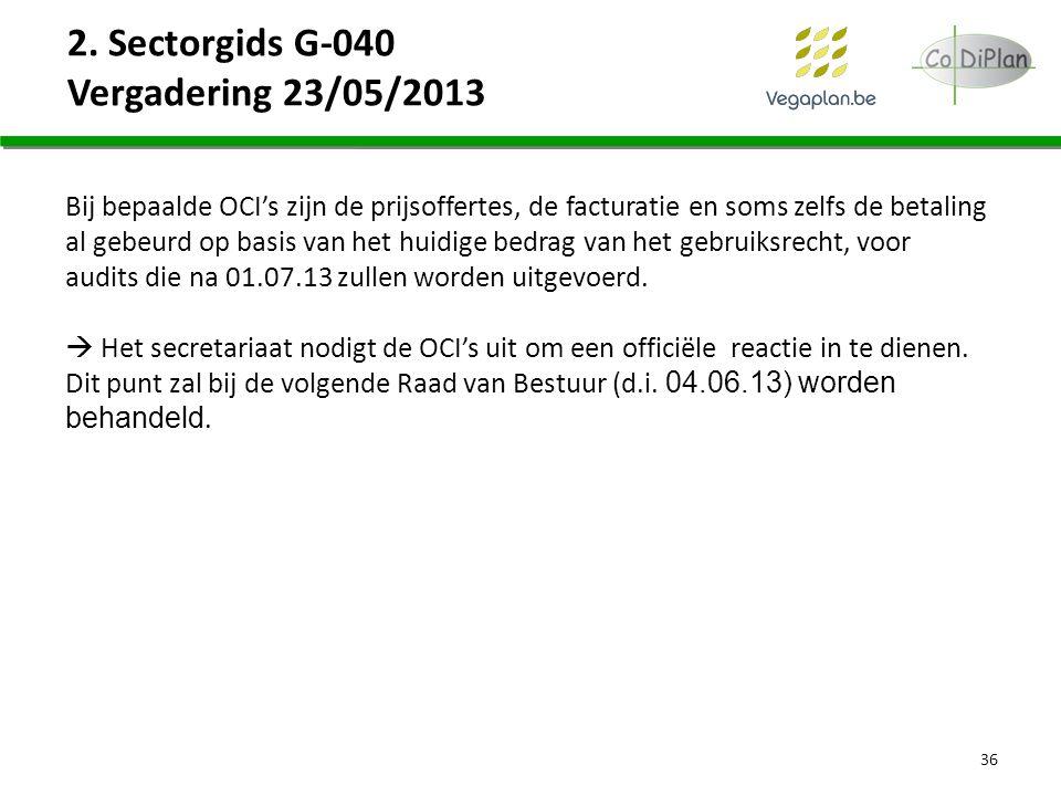 2. Sectorgids G-040 Vergadering 23/05/2013 36 Bij bepaalde OCI's zijn de prijsoffertes, de facturatie en soms zelfs de betaling al gebeurd op basis va
