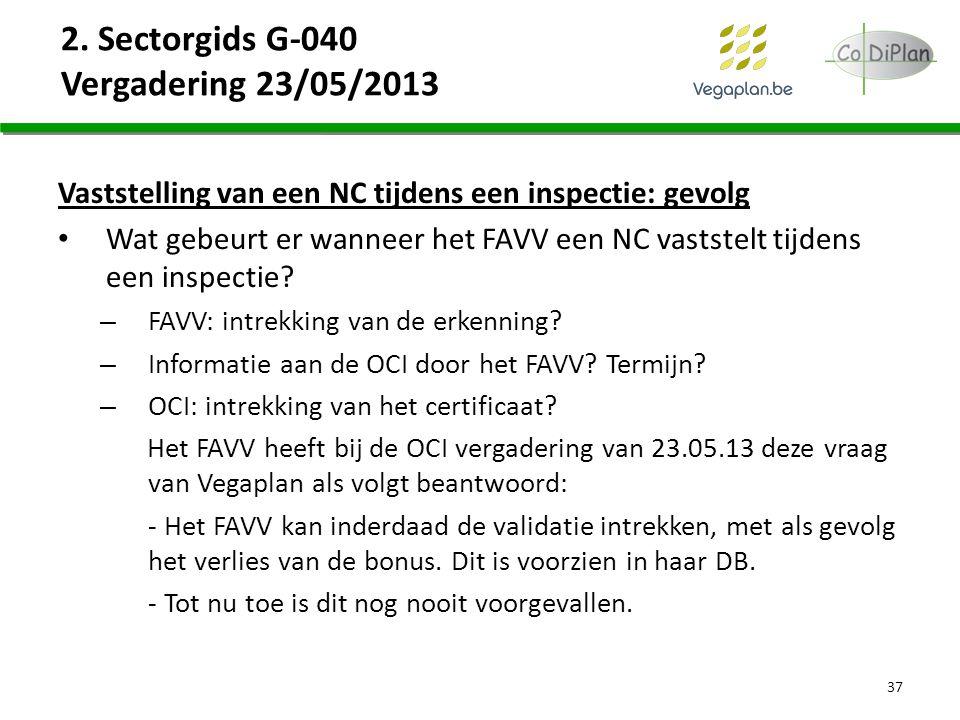 2. Sectorgids G-040 Vergadering 23/05/2013 Vaststelling van een NC tijdens een inspectie: gevolg Wat gebeurt er wanneer het FAVV een NC vaststelt tijd