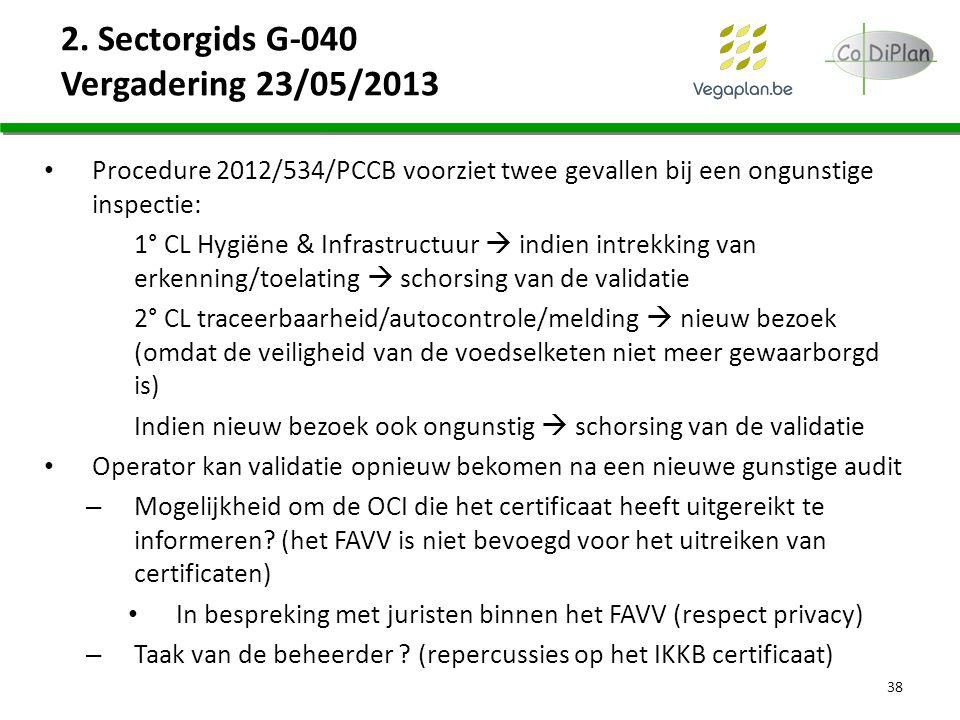 2. Sectorgids G-040 Vergadering 23/05/2013 Procedure 2012/534/PCCB voorziet twee gevallen bij een ongunstige inspectie: 1° CL Hygiëne & Infrastructuur