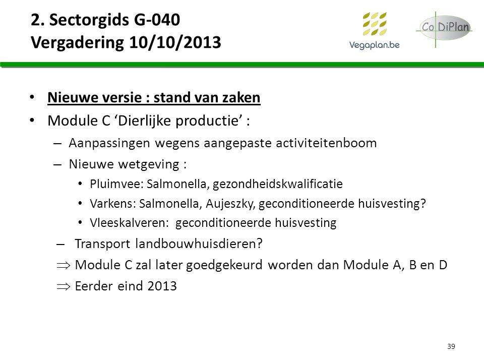2. Sectorgids G-040 Vergadering 10/10/2013 Nieuwe versie : stand van zaken Module C 'Dierlijke productie' : – Aanpassingen wegens aangepaste activitei