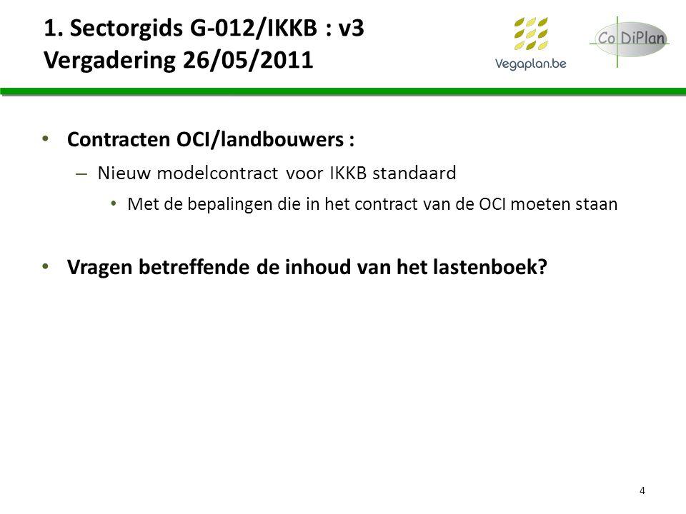 1. Sectorgids G-012/IKKB : v3 Vergadering 26/05/2011 Contracten OCI/landbouwers : – Nieuw modelcontract voor IKKB standaard Met de bepalingen die in h