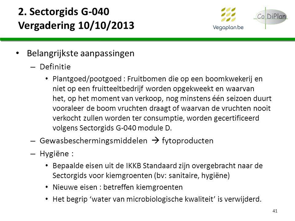 2. Sectorgids G-040 Vergadering 10/10/2013 Belangrijkste aanpassingen – Definitie Plantgoed/pootgoed : Fruitbomen die op een boomkwekerij en niet op e