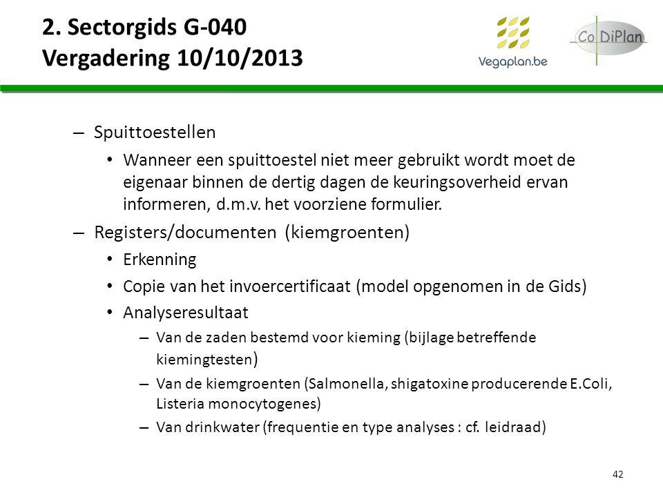 2. Sectorgids G-040 Vergadering 10/10/2013 – Spuittoestellen Wanneer een spuittoestel niet meer gebruikt wordt moet de eigenaar binnen de dertig dagen