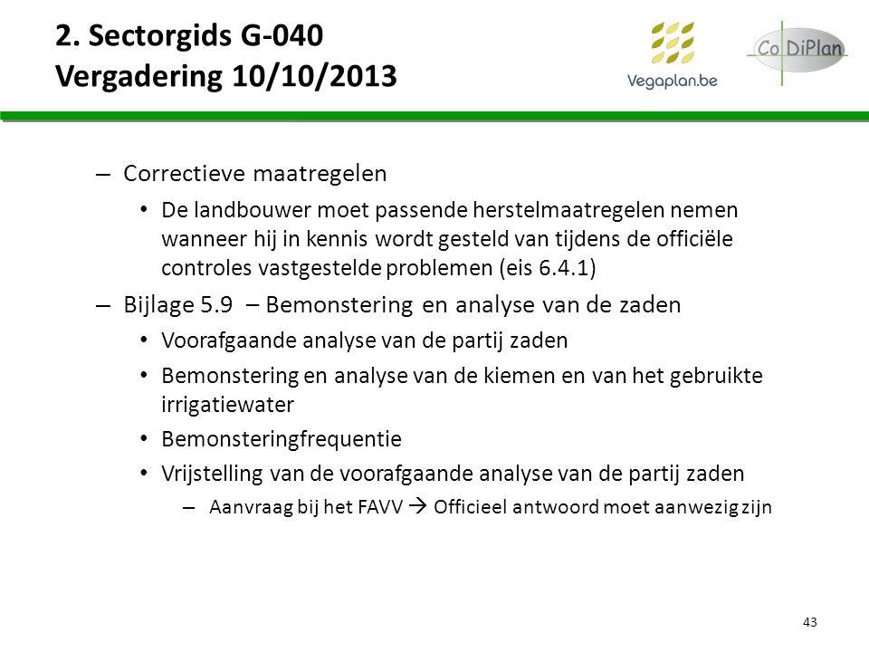 2. Sectorgids G-040 Vergadering 10/10/2013 – Correctieve maatregelen De landbouwer moet passende herstelmaatregelen nemen wanneer hij in kennis wordt