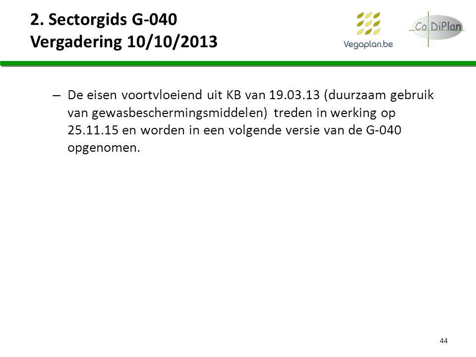 2. Sectorgids G-040 Vergadering 10/10/2013 – De eisen voortvloeiend uit KB van 19.03.13 (duurzaam gebruik van gewasbeschermingsmiddelen) treden in wer