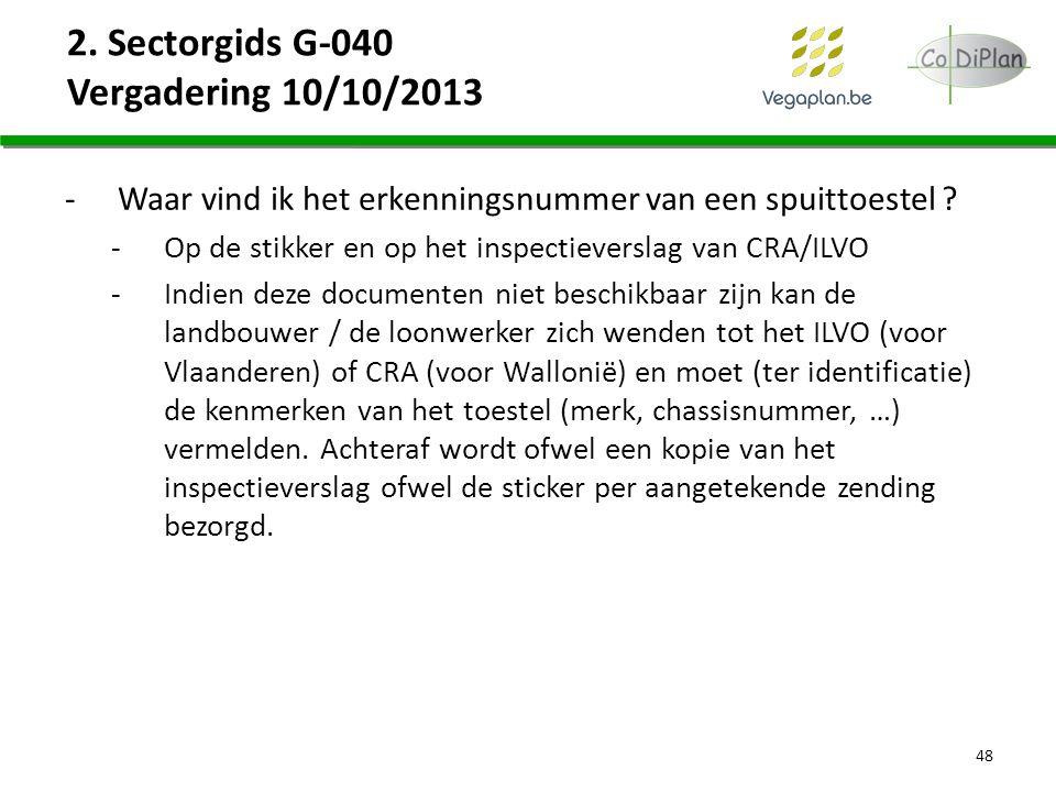 2. Sectorgids G-040 Vergadering 10/10/2013 -Waar vind ik het erkenningsnummer van een spuittoestel ? -Op de stikker en op het inspectieverslag van CRA