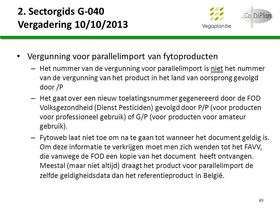 2. Sectorgids G-040 Vergadering 10/10/2013 Vergunning voor parallelimport van fytoproducten – Het nummer van de vergunning voor parallelimport is niet