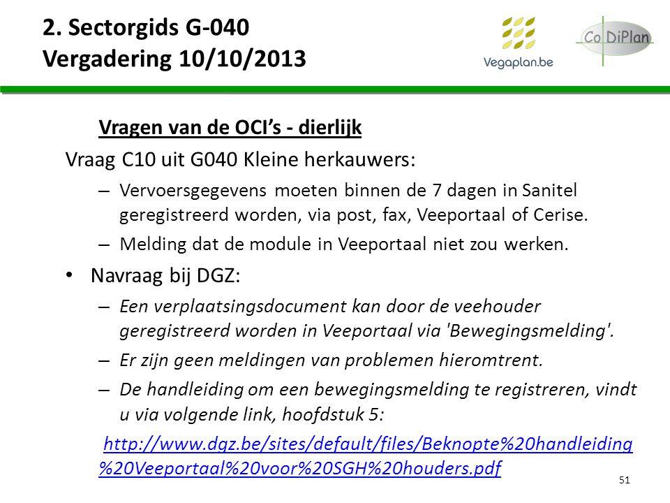 2. Sectorgids G-040 Vergadering 10/10/2013 Vragen van de OCI's - dierlijk Vraag C10 uit G040 Kleine herkauwers: – Vervoersgegevens moeten binnen de 7