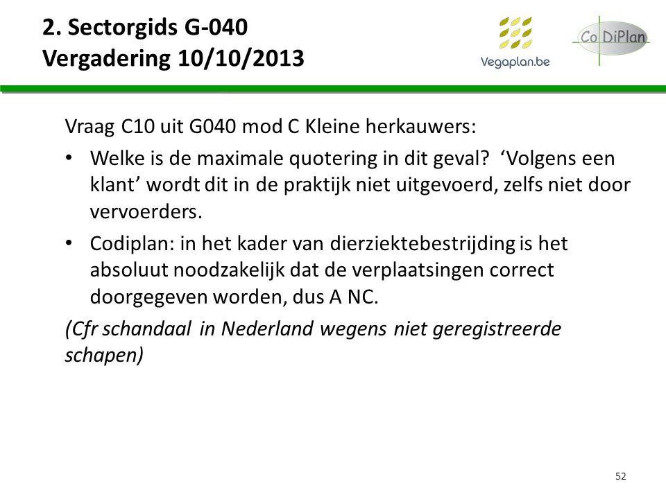 2. Sectorgids G-040 Vergadering 10/10/2013 Vraag C10 uit G040 mod C Kleine herkauwers: Welke is de maximale quotering in dit geval? 'Volgens een klant