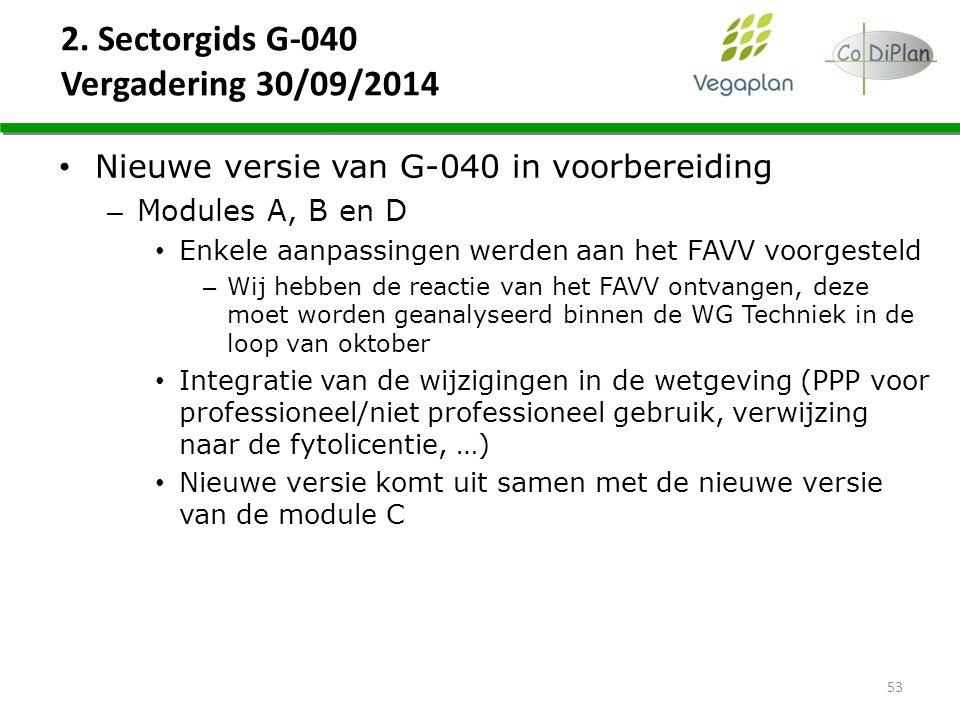 2. Sectorgids G-040 Vergadering 30/09/2014 53 Nieuwe versie van G-040 in voorbereiding – Modules A, B en D Enkele aanpassingen werden aan het FAVV voo