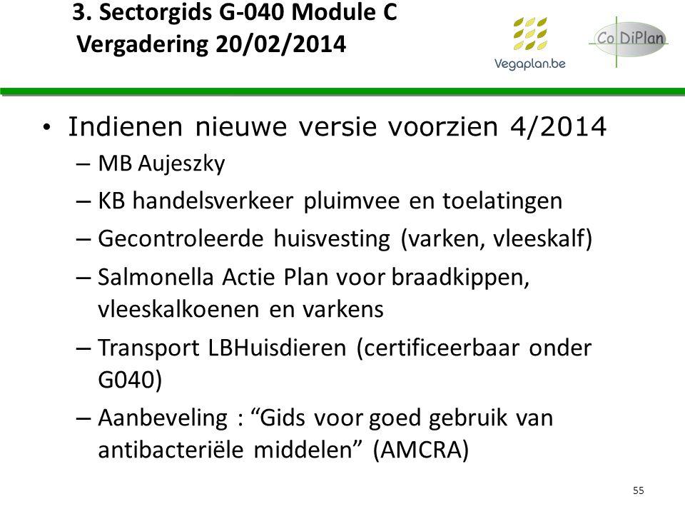 3. Sectorgids G-040 Module C Vergadering 20/02/2014 Indienen nieuwe versie voorzien 4/2014 – MB Aujeszky – KB handelsverkeer pluimvee en toelatingen –