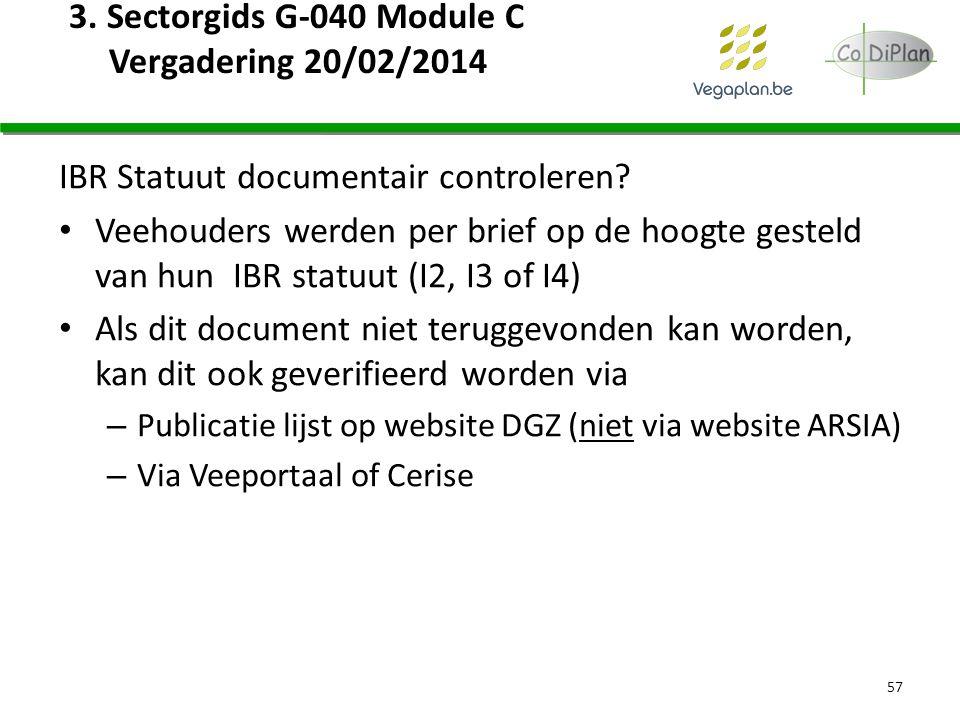 3. Sectorgids G-040 Module C Vergadering 20/02/2014 IBR Statuut documentair controleren? Veehouders werden per brief op de hoogte gesteld van hun IBR