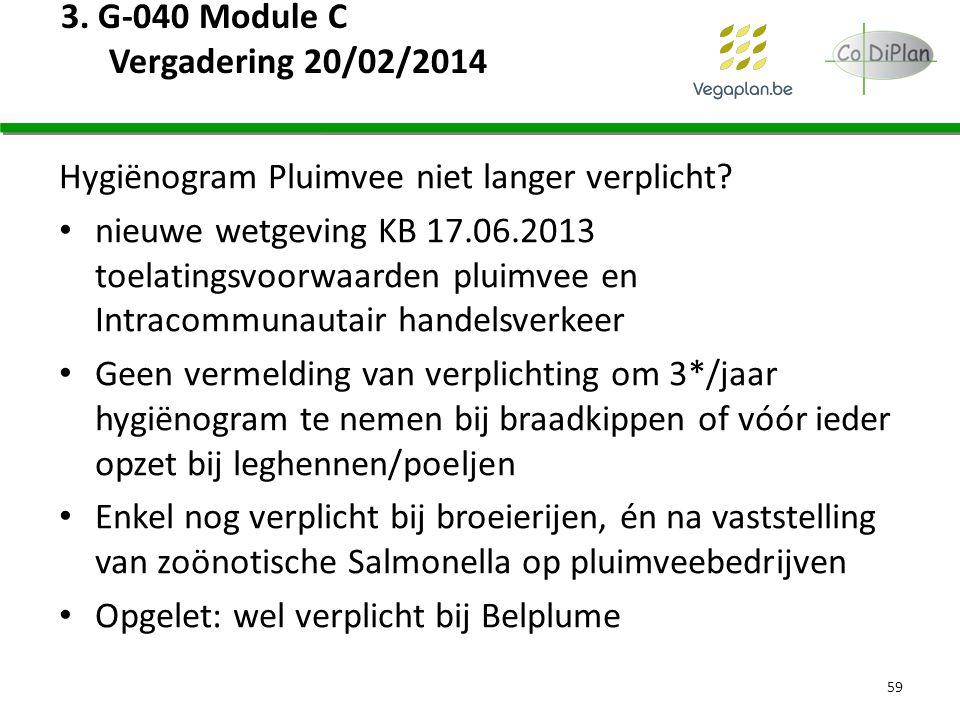 3. G-040 Module C Vergadering 20/02/2014 Hygiënogram Pluimvee niet langer verplicht? nieuwe wetgeving KB 17.06.2013 toelatingsvoorwaarden pluimvee en