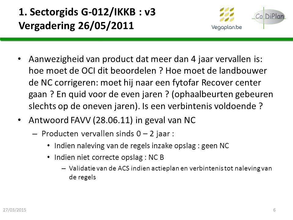 1. Sectorgids G-012/IKKB : v3 Vergadering 26/05/2011 Aanwezigheid van product dat meer dan 4 jaar vervallen is: hoe moet de OCI dit beoordelen ? Hoe m