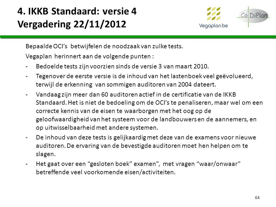 Bepaalde OCI's betwijfelen de noodzaak van zulke tests. Vegaplan herinnert aan de volgende punten : -Bedoelde tests zijn voorzien sinds de versie 3 va