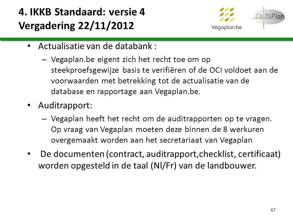 Actualisatie van de databank : – Vegaplan.be eigent zich het recht toe om op steekproefsgewijze basis te verifiëren of de OCI voldoet aan de voorwaard