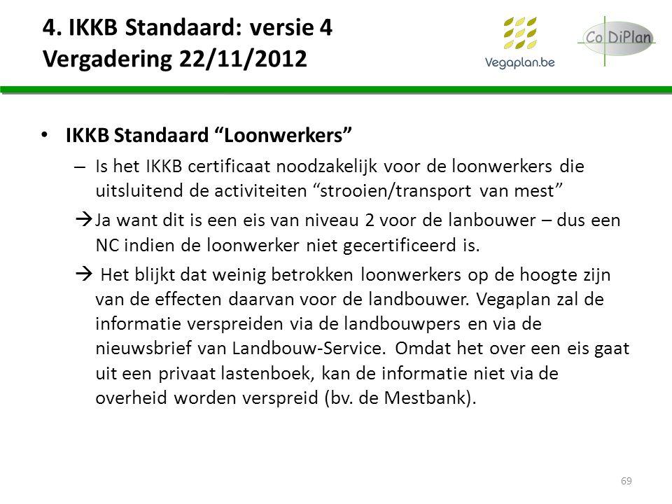 """4. IKKB Standaard: versie 4 Vergadering 22/11/2012 IKKB Standaard """"Loonwerkers"""" – Is het IKKB certificaat noodzakelijk voor de loonwerkers die uitslui"""