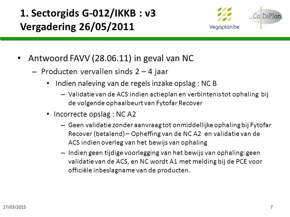 1. Sectorgids G-012/IKKB : v3 Vergadering 26/05/2011 Antwoord FAVV (28.06.11) in geval van NC – Producten vervallen sinds 2 – 4 jaar Indien naleving v