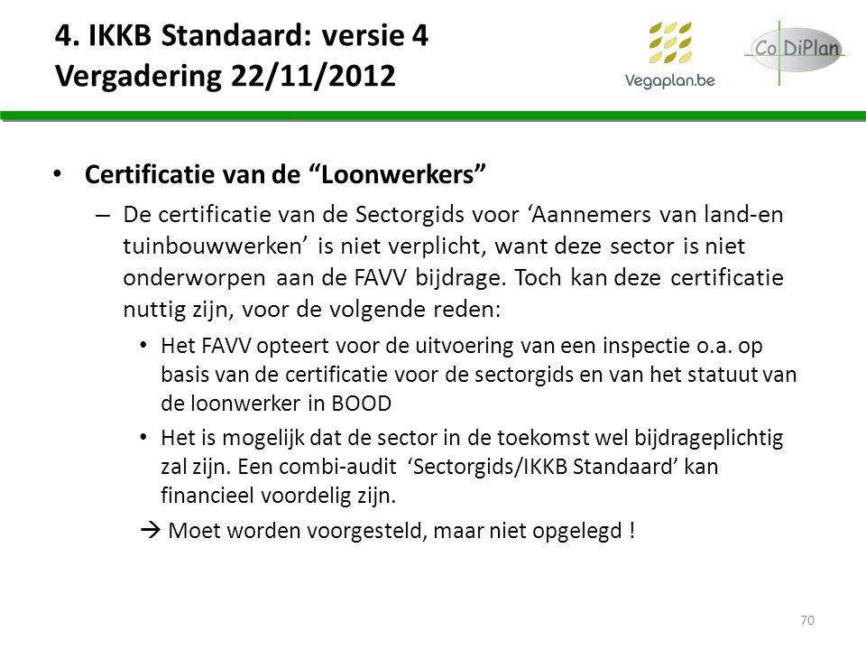 """4. IKKB Standaard: versie 4 Vergadering 22/11/2012 Certificatie van de """"Loonwerkers"""" – De certificatie van de Sectorgids voor 'Aannemers van land-en t"""