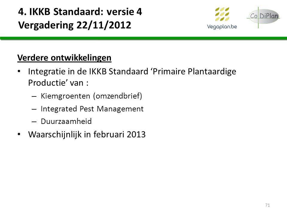 4. IKKB Standaard: versie 4 Vergadering 22/11/2012 Verdere ontwikkelingen Integratie in de IKKB Standaard 'Primaire Plantaardige Productie' van : – Ki
