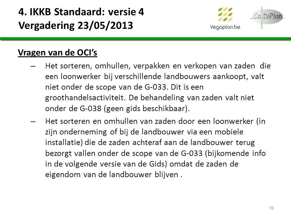 4. IKKB Standaard: versie 4 Vergadering 23/05/2013 Vragen van de OCI's – Het sorteren, omhullen, verpakken en verkopen van zaden die een loonwerker bi