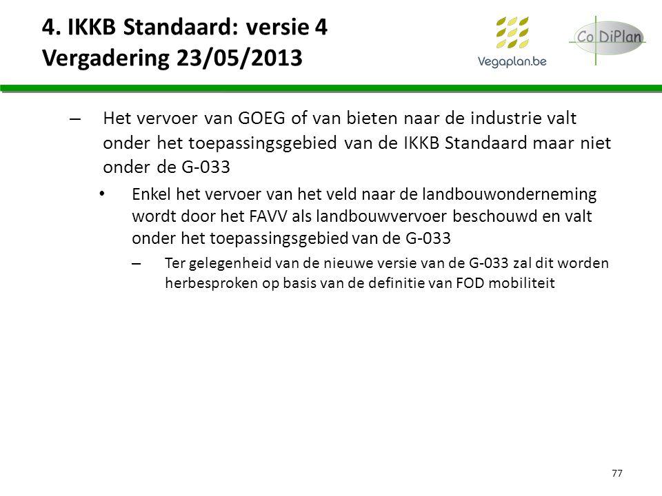 4. IKKB Standaard: versie 4 Vergadering 23/05/2013 – Het vervoer van GOEG of van bieten naar de industrie valt onder het toepassingsgebied van de IKKB