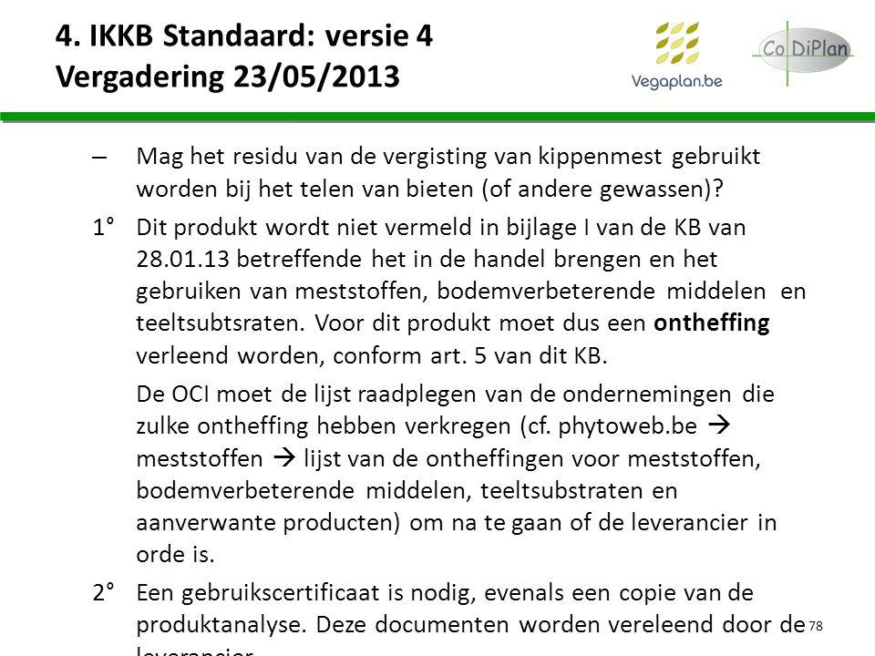 4. IKKB Standaard: versie 4 Vergadering 23/05/2013 – Mag het residu van de vergisting van kippenmest gebruikt worden bij het telen van bieten (of ande