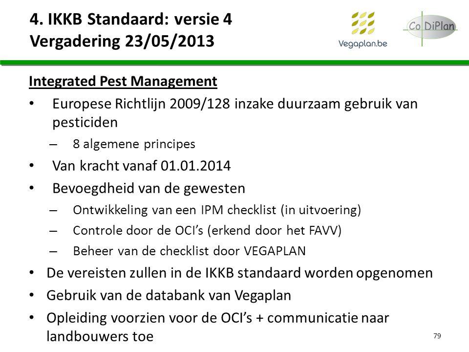 4. IKKB Standaard: versie 4 Vergadering 23/05/2013 Integrated Pest Management Europese Richtlijn 2009/128 inzake duurzaam gebruik van pesticiden – 8 a