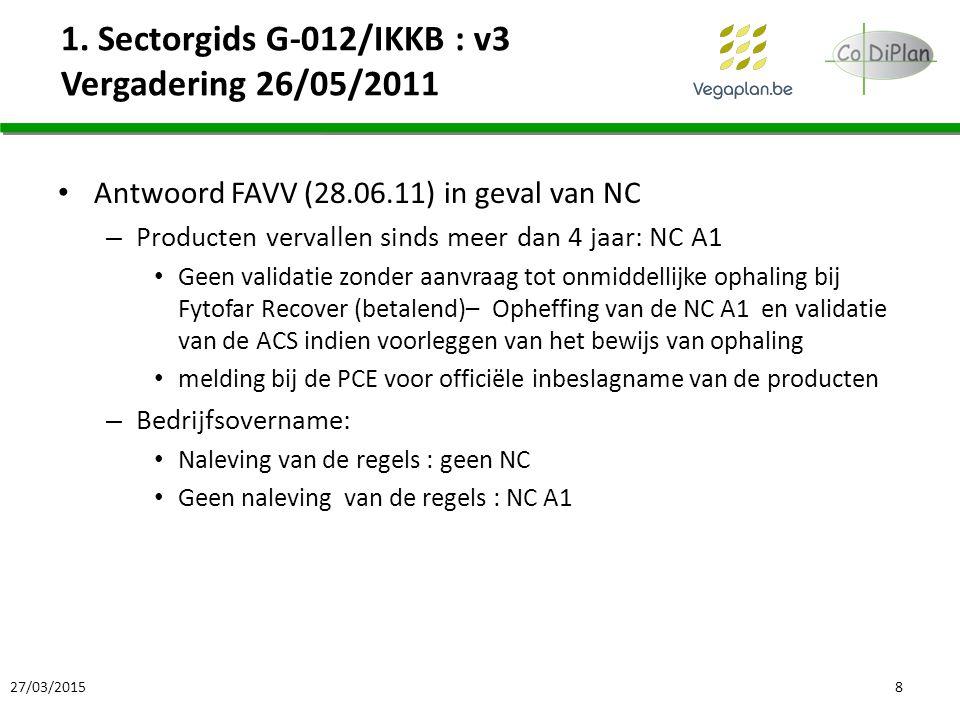 1. Sectorgids G-012/IKKB : v3 Vergadering 26/05/2011 Antwoord FAVV (28.06.11) in geval van NC – Producten vervallen sinds meer dan 4 jaar: NC A1 Geen