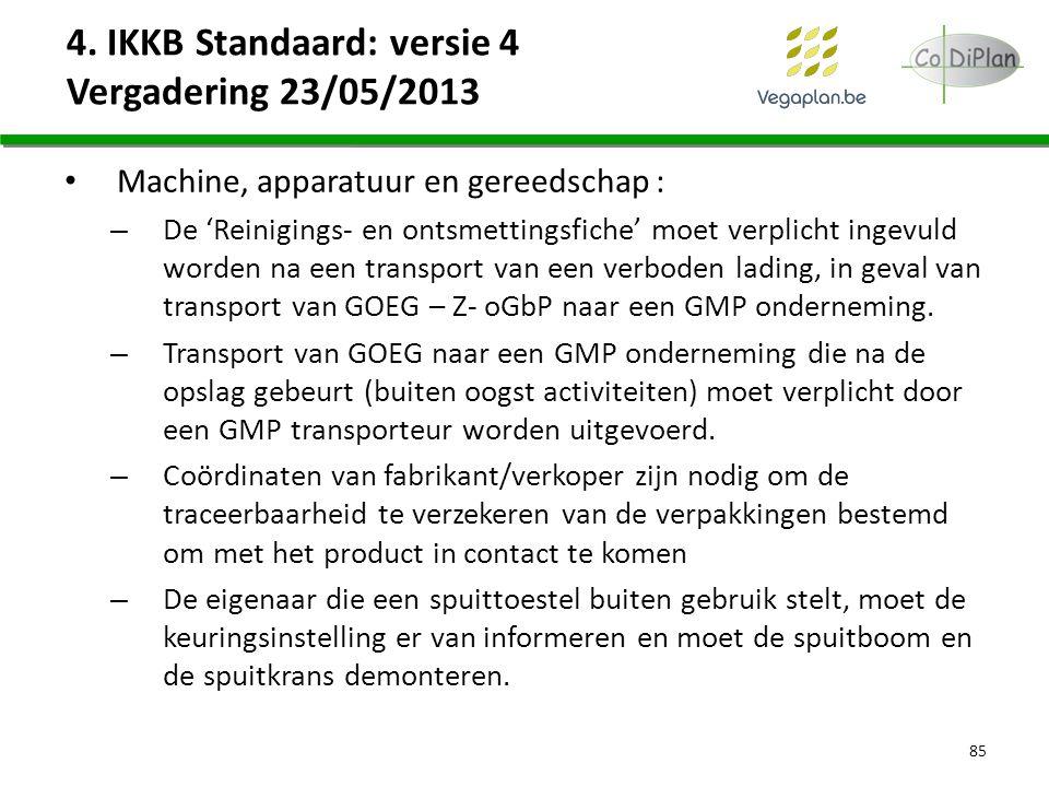 4. IKKB Standaard: versie 4 Vergadering 23/05/2013 Machine, apparatuur en gereedschap : – De 'Reinigings- en ontsmettingsfiche' moet verplicht ingevul