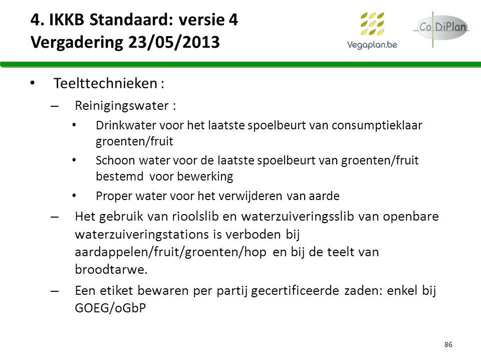 4. IKKB Standaard: versie 4 Vergadering 23/05/2013 Teelttechnieken : – Reinigingswater : Drinkwater voor het laatste spoelbeurt van consumptieklaar gr