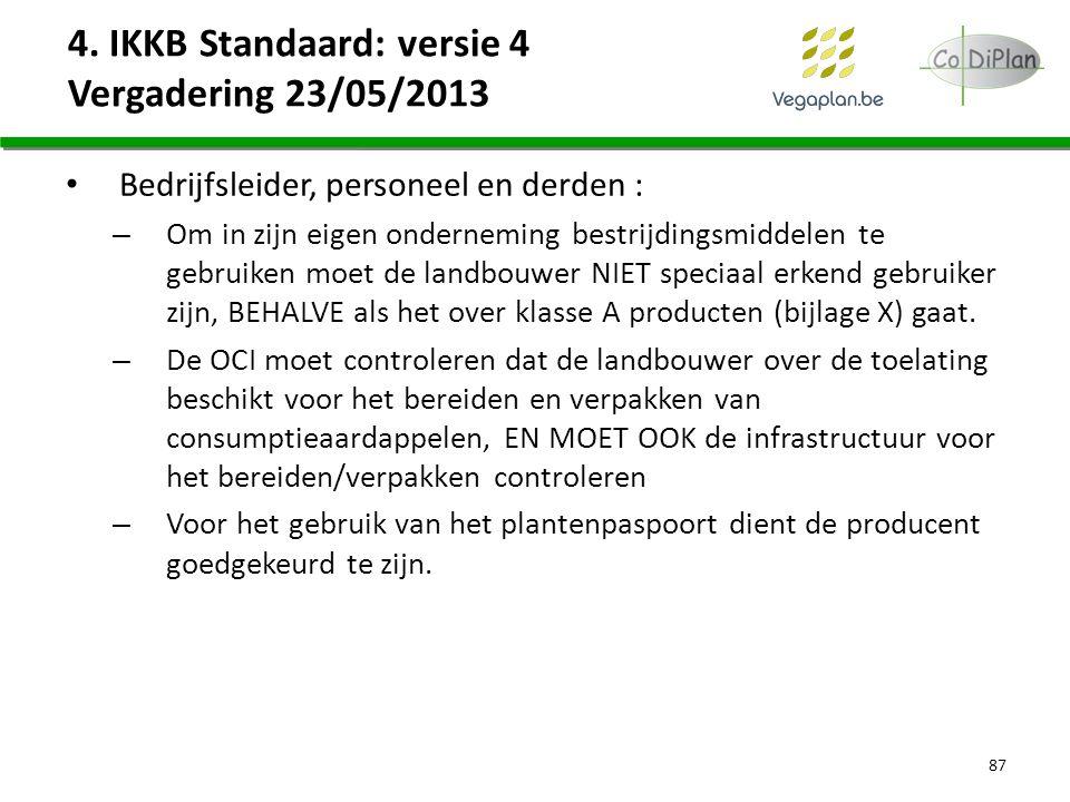 4. IKKB Standaard: versie 4 Vergadering 23/05/2013 Bedrijfsleider, personeel en derden : – Om in zijn eigen onderneming bestrijdingsmiddelen te gebrui