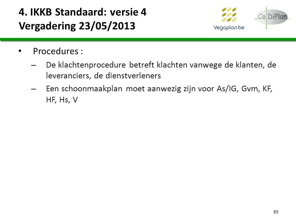 4. IKKB Standaard: versie 4 Vergadering 23/05/2013 Procedures : – De klachtenprocedure betreft klachten vanwege de klanten, de leveranciers, de dienst