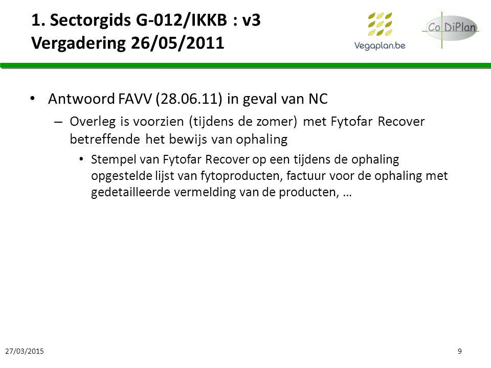 1. Sectorgids G-012/IKKB : v3 Vergadering 26/05/2011 Antwoord FAVV (28.06.11) in geval van NC – Overleg is voorzien (tijdens de zomer) met Fytofar Rec