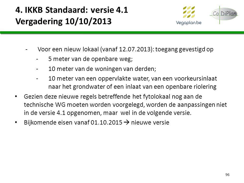 4. IKKB Standaard: versie 4.1 Vergadering 10/10/2013 -Voor een nieuw lokaal (vanaf 12.07.2013): toegang gevestigd op -5 meter van de openbare weg; -10