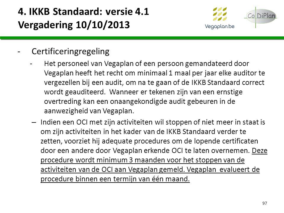 4. IKKB Standaard: versie 4.1 Vergadering 10/10/2013 -Certificeringregeling -Het personeel van Vegaplan of een persoon gemandateerd door Vegaplan heef