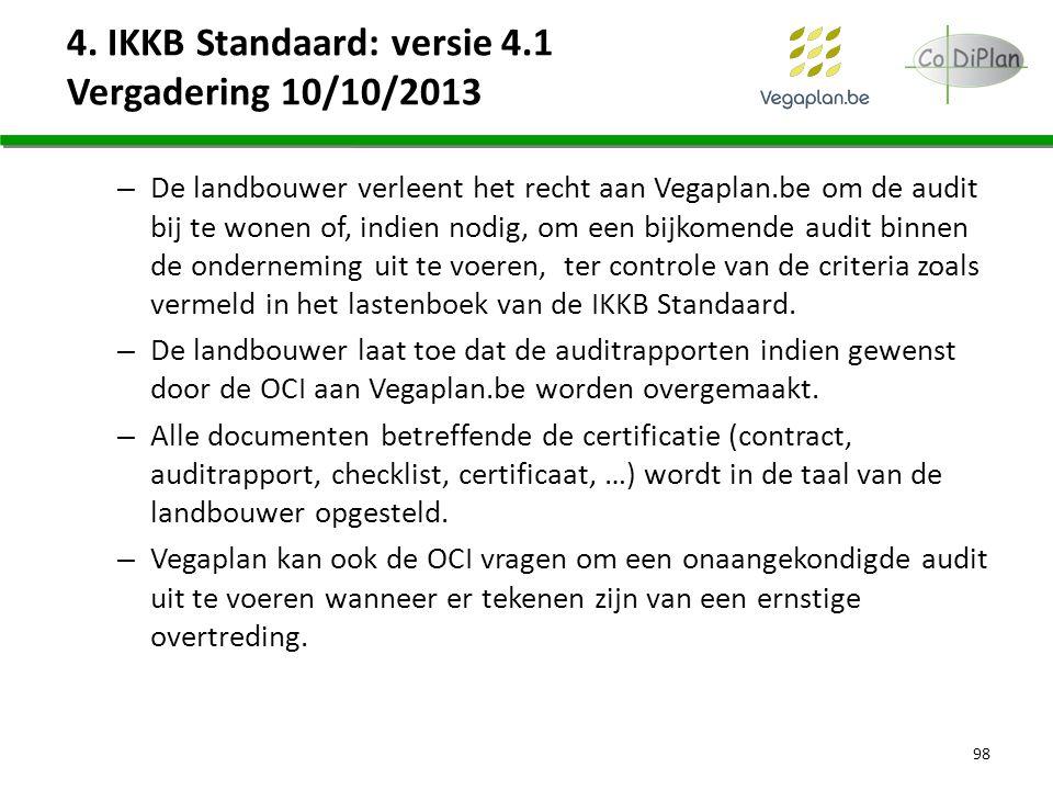 4. IKKB Standaard: versie 4.1 Vergadering 10/10/2013 – De landbouwer verleent het recht aan Vegaplan.be om de audit bij te wonen of, indien nodig, om