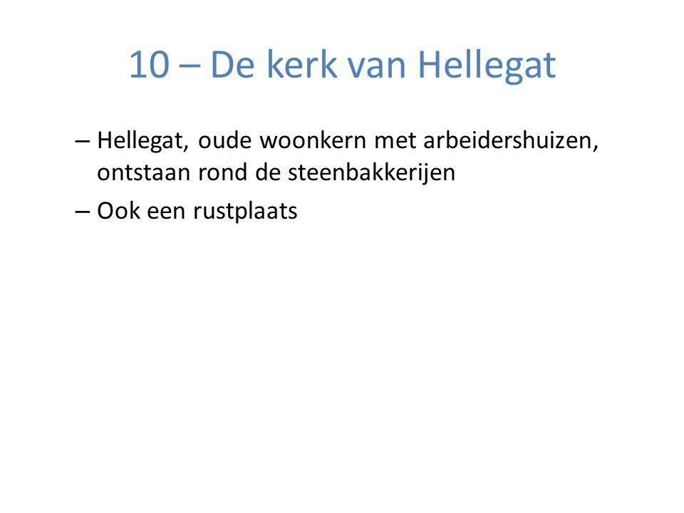 10 – De kerk van Hellegat – Hellegat, oude woonkern met arbeidershuizen, ontstaan rond de steenbakkerijen – Ook een rustplaats