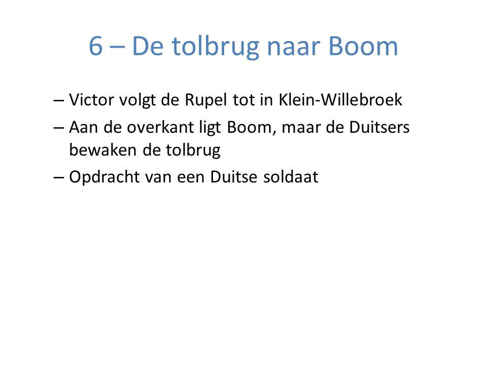 6 – De tolbrug naar Boom – Victor volgt de Rupel tot in Klein-Willebroek – Aan de overkant ligt Boom, maar de Duitsers bewaken de tolbrug – Opdracht van een Duitse soldaat