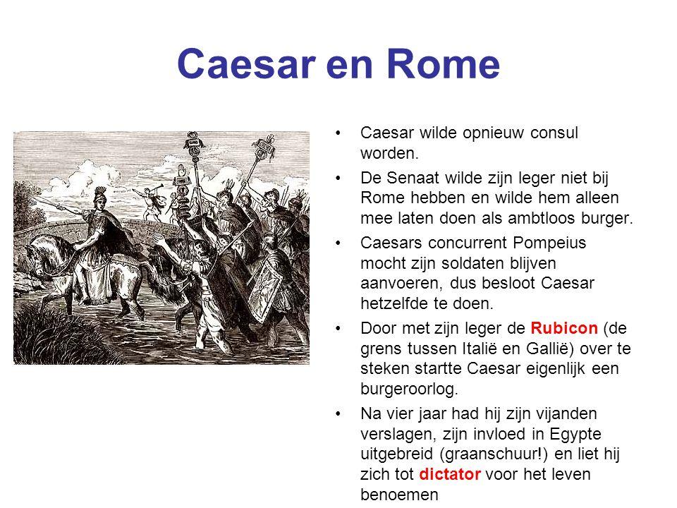 Caesar en Rome Caesar wilde opnieuw consul worden. De Senaat wilde zijn leger niet bij Rome hebben en wilde hem alleen mee laten doen als ambtloos bur